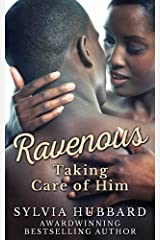 Ravenous: Taking Care of Him Kindle Edition