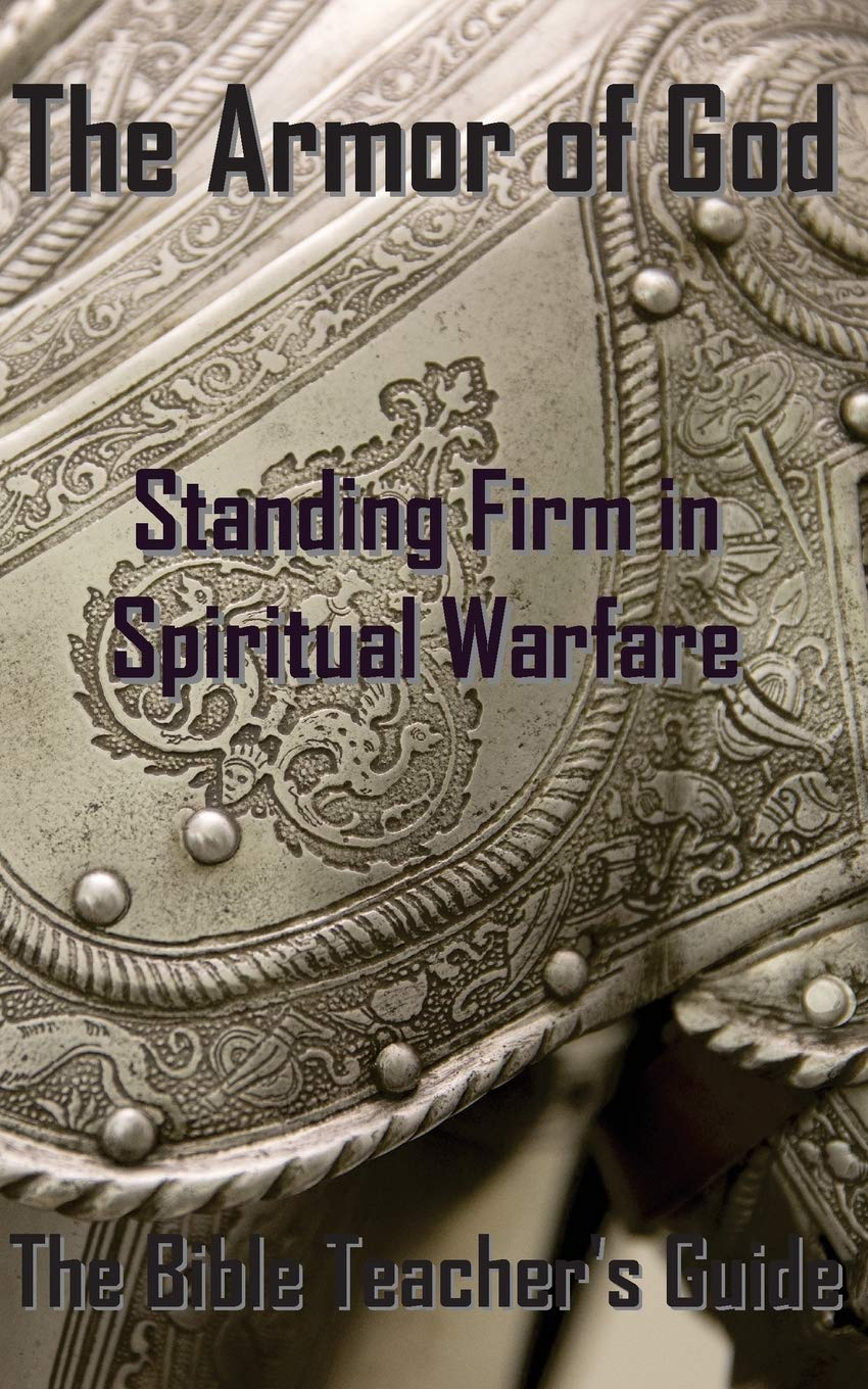 The Armor of God: Standing Firm in Spiritual Warfare (The Bible Teacher's  Guide): Gregory Brown: 9780692700471: Amazon.com: Books