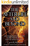 The Afterlife and Beyond: An Examination of LIfe After Death by an Out-of-Body Explorer (Afterlife Topics Books Book 2)
