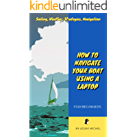 Sailing, Weather, Strategies, Navigation, How to Navigate Your Boat Using a Laptop: For Beginners