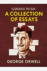 Collections of George Orwell Essays (Classics To Go) Kindle Edition