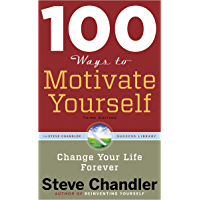 100 Ways to Motivate Yourself, Third Edition: Change Your Life Forever (100 Ways Series) (English Edition)