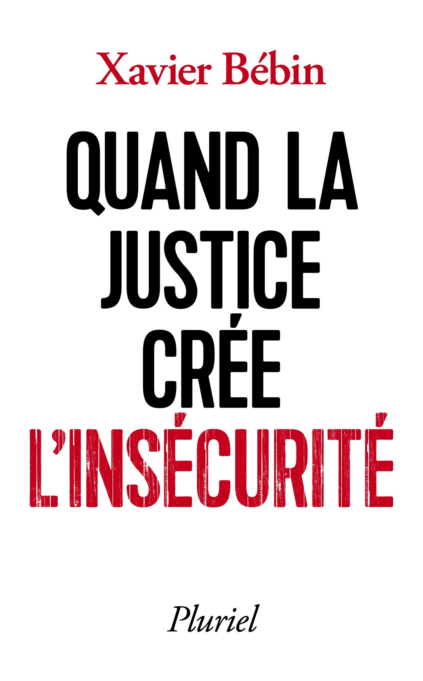 Quand la justice crée l'insécurité Poche – 17 février 2016 Xavier Bébin Fayard/Pluriel 2818505003 Actualités