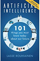 Artificial Intelligence: 101 Things You Must Know Today About Our Future - Updated Edition for Post-Covid-19 World Kindle Edition