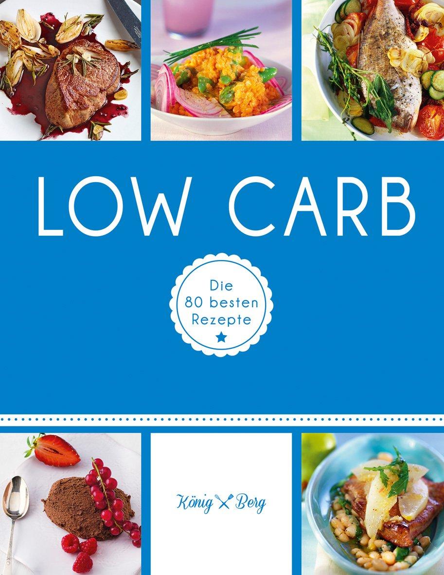 Low Carb: Die 80 besten Rezepte (GU König und Berg) Taschenbuch – 6. Februar 2016 König Berg GRÄFE UND UNZER Verlag GmbH 3833855347 Low Carb-Ernährung