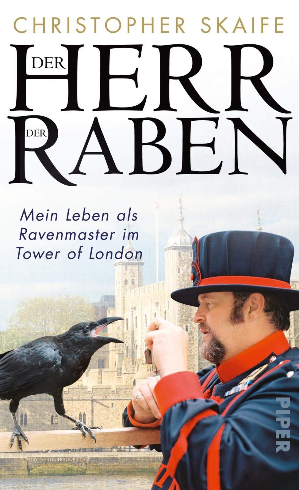 Der Herr der Raben: Mein Leben als Ravenmaster im Tower von London ...