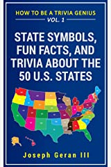 How to Be a Trivia Genius Vol. 1: State Symbols, Fun Facts, and Trivia about the 50 U.S. States Kindle Edition