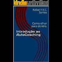 Introdução ao AutoCoaching: Como olhar para dentro. (Do Corpo à Alma para o Espírito Livro 1)