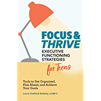 Focus and Thrive: Executive Functioning Strategies for Teens: Tools to Get Organized, Plan Ahead, and Achieve Your Goals (English Edition)