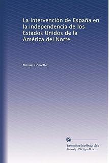 La intervención de España en la independencia de los Estados Unidos de la América del Norte