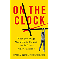 On the Clock: What Low-Wage Work Did to Me and How It Drives America Insane (English Edition)