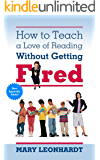 How to Teach a Love of Reading Without Getting Fired  Revised Edition with Appendix