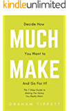 Decide How Much You Want to Make: And Go For It!