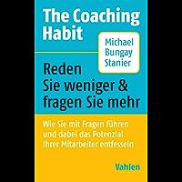 The Coaching Habit: Wie Sie mit Fragen führen und dabei das Potenzial Ihrer Mitarbeiter entfesseln