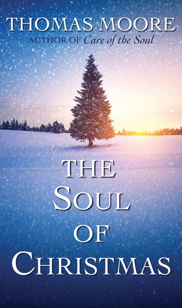 The Soul of Christmas  Thomas Moore  9781632531209  Amazon.com  Books 7e8e0e5ac4