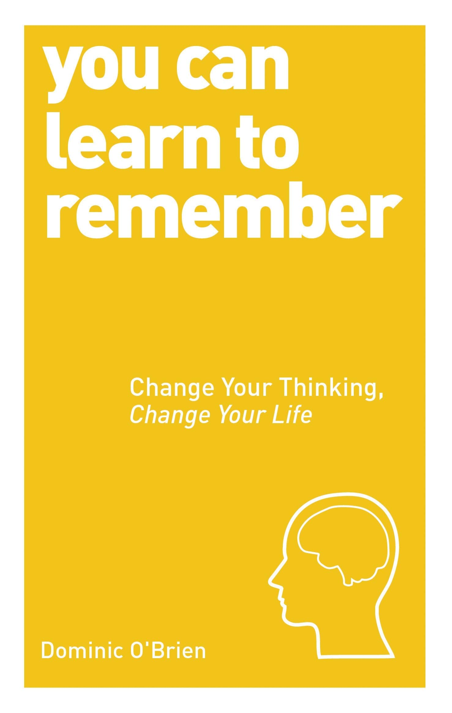 You Can Learn to Remember: Change Your Thinking, Change Your Life (You Can… (Watkins Publishing))