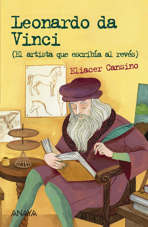 Leonardo da Vinci: El artista que escribía al revés (Literatura Juvenil (A Partir De 12 Años) - Leer Y Pensar-Selección)