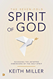 The Seven-Fold Spirit of God: Accessing the Untapped Dimensions of the Holy Spirit