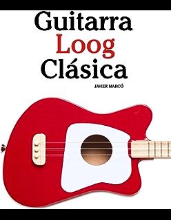 Guitarra Loog Clásica: Piezas fáciles de Bach, Mozart, Beethoven y otros compositores (
