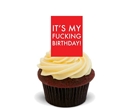 Its My Fucking Birthday Funny Rude Edible Cupcake Toppers