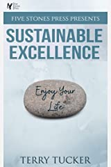 Five Stones Press Presents Sustainable Excellence: Ten Principles To Leading Your Uncommon And Extraordinary Life Kindle Edition