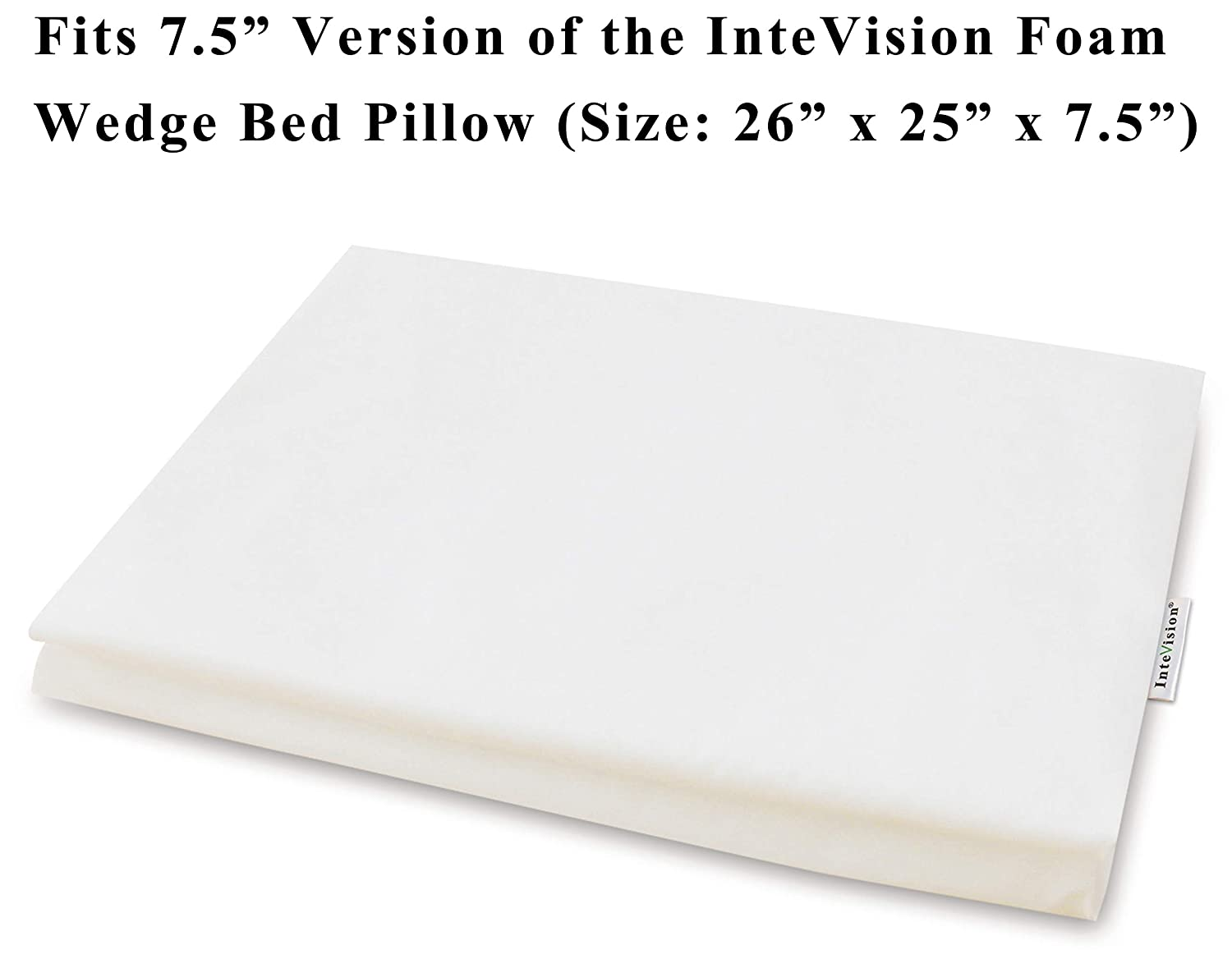 "InteVision 400 Thread Count, 100% Egyptian Cotton Pillowcase. Designed to Fit The 7.5"" Version of The Foam Wedge Bed Pillow (26"" x 25"" x 7.5"")"