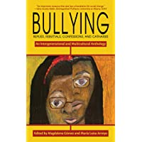Bullying: Replies, Rebuttals, Confessions, and Catharsis: An Intergenerational and Multicultural Anthology