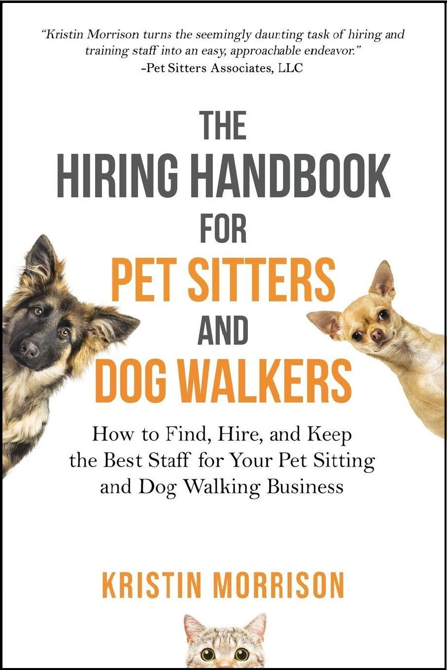 The Hiring Handbook for Pet Sitters and Dog Walkers: How to
