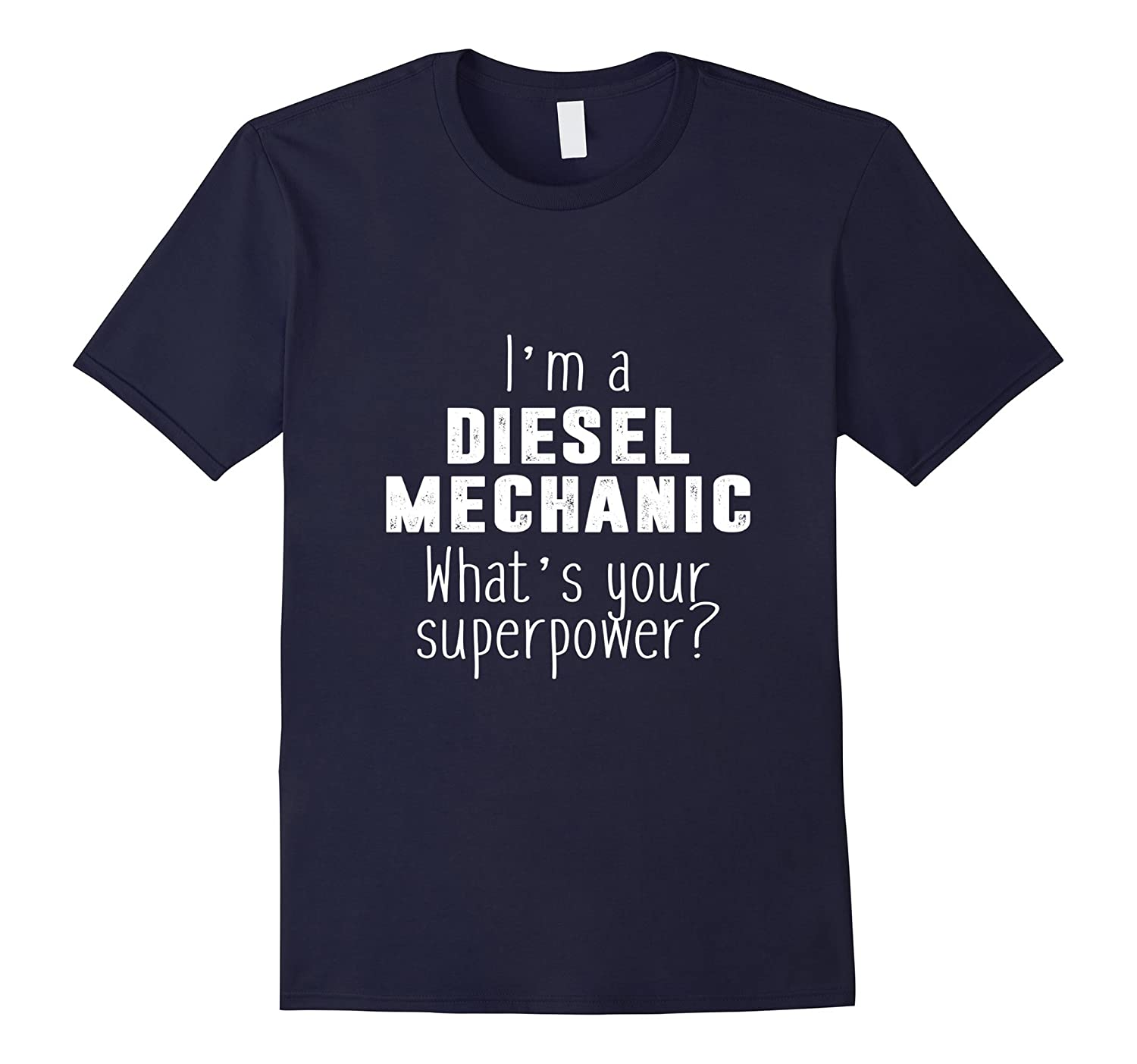 I'm A Diesel Mechanic What's Your Superpower T-Shirt-BN