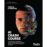 AI Crash Course: A fun and hands-on introduction to machine learning, reinforcement learning, deep learning, and artificial i
