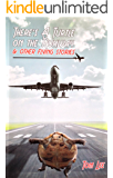 There's A Turtle on the Runway & Other Flying Stories
