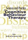 Science And Practice Of Cognitive Behaviour Therapy (Cognitive Behaviour Therapy Science & Practice) (Cognitive Behaviour Therapy: Science and Practice)