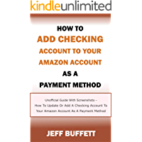 How To Add Checking Account To Your Amazon Account As A Payment Method: Unofficial Guide With Screenshots - How To Update Or Add A Checking Account To ... Update Amazon Account Information Book 5)