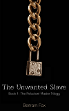 The Unwanted Slave (The Reluctant Master Trilogy Book 1)