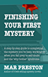 Finishing Your First Mystery (Writing Your First Mystery Book 4)