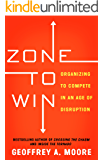Zone to Win: Organizing to Compete in an Age of Disruption (English Edition)