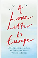 A Love Letter to Europe: An outpouring of sadness and hope – Mary Beard, Shami Chakrabati, Sebastian Faulks, Neil Gaiman, Ruth Jones, J.K. Rowling, Sandi Toksvig and others Kindle Edition
