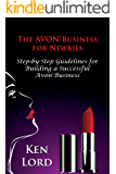 The Avon Business for Newbies (Third Edition): Building a Large and Successful Avon Business
