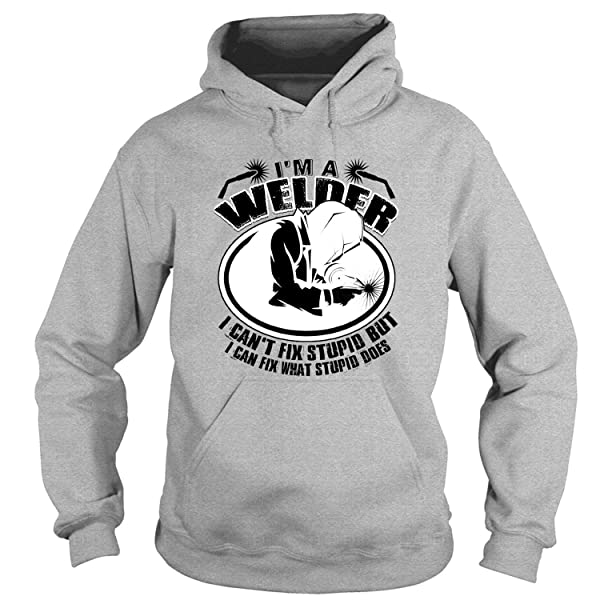 I Can Fix What Stupid Does S, I'm A Welder T Shirt