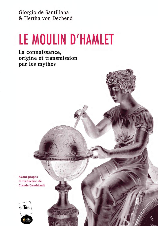 Read Online Le Moulin d'Hamlet : La connaissance, origine et transmission par les mythes (Edite) (French Edition) ebook