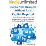 Start a New Business Without Any Capital Required: Little to No Capital Required Online Business Ideas… Affiliate Marketing f
