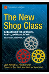 The New Shop Class: Getting Started with 3D Printing, Arduino, and Wearable Tech Kindle Edition