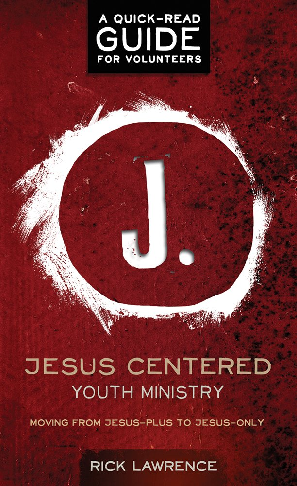 Read Online Jesus Centered Youth Ministry: Guide for Volunteers: Moving from Jesus-Plus to Jesus-Only ebook
