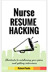 Nurse Resume Hacking: Shortcuts to outshining your peers and getting interviews (Healthcare Book 3) Kindle Edition