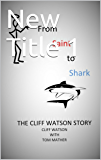 From Saint to Shark: The Cliff Watson Story