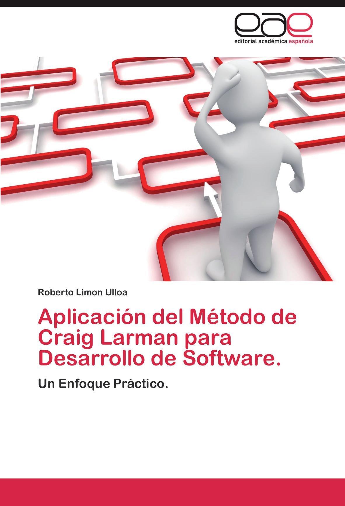 Aplicación del Método de Craig Larman para Desarrollo de Software.: Un Enfoque Práctico. (Spanish Edition) pdf epub