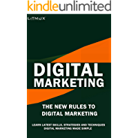 Digital Marketing: The New Rules Of Digital Marketing. Digital Marketing Made Simple,  Learn Latest Skills, Techniques And Strategies.
