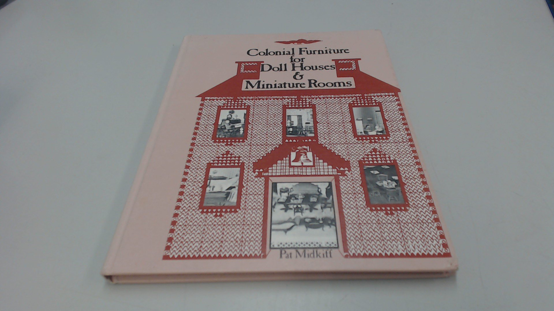 Colonial furniture for doll houses & miniature rooms: Pat Midkiff: 9780847314058: Amazon.com: Books