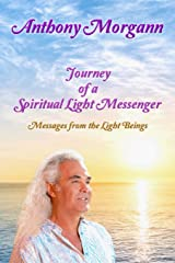 Journey of a Spiritual Light Messenger: Messages from the Light Beings Paperback