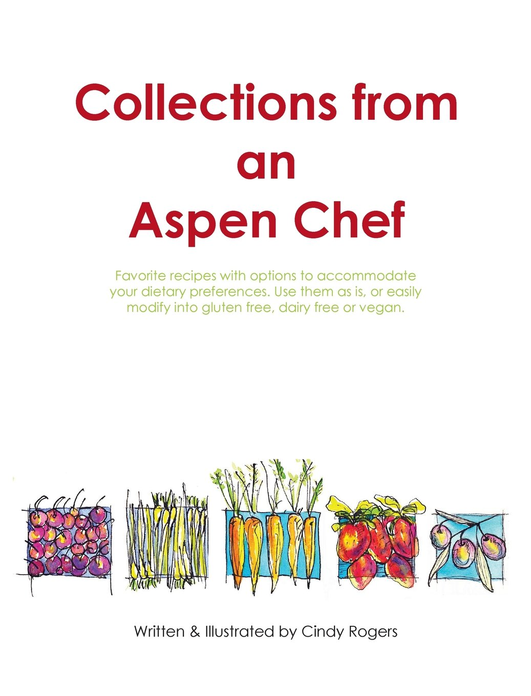 Read Online Collections from an Aspen Chef: Favorite recipes with options to accommodate your dietary preferences. Use them as is, or easily modify into gluten free, dairy free or vegan ebook